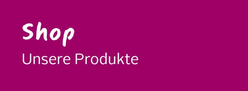 Shop - Unsere Produkte